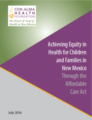 Achieving Equity in Health  for Children and Families  in New Mexico Through the Affordable Care Act